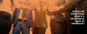 Gestão de benefícios: qual é a relevância para as empresas?