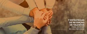 7 estratégias de retenção de talentos para aplicar no seu negócio