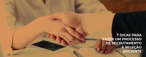 7 dicas para fazer um processo de recrutamento e seleção eficiente