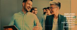 Employer branding: o que é e qual a importância para as empresas?