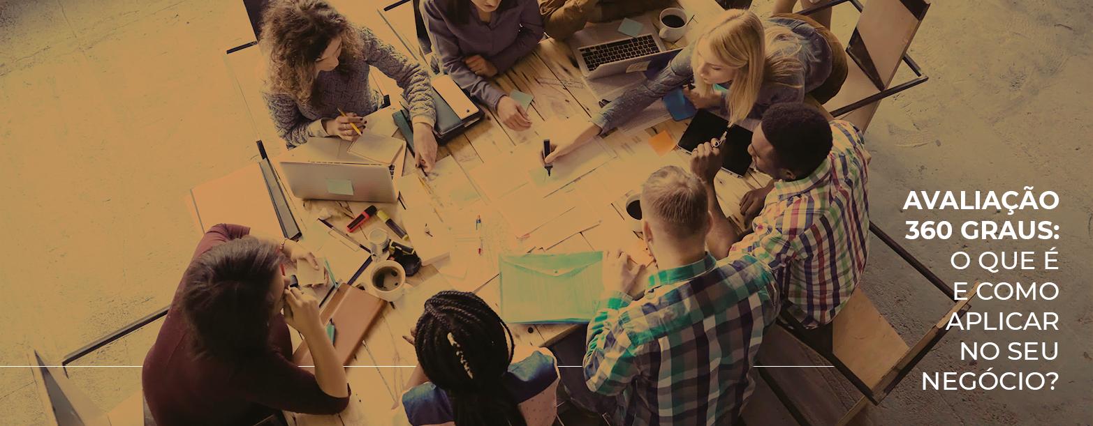 Avaliação 360 graus: o que é e como aplicá-la no seu negócio?