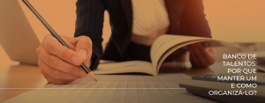 Banco de Talentos: por que manter um e como organizá-lo?