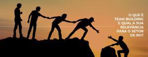 O que é team building e qual a sua relevância para o setor de RH?