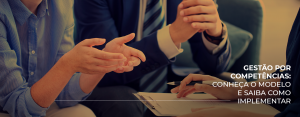 Gestão por Competências: conheça o modelo e saiba como implementar