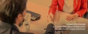 Como preparar e conduzir uma entrevista de emprego mais efetiva?